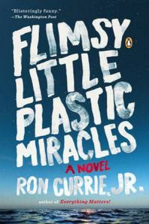 Flimsy Little Plastic Miracles: A Novel by Ron Currie