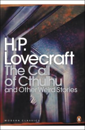 Penguin Modern Classics: The Call Of Cthulhu And Other Weird Stories