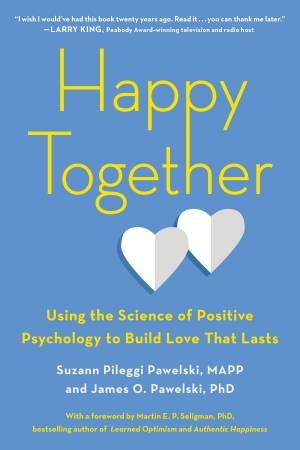 Happy Together: Using the Science of Positive Psychology to Build Love That Lasts by Mapp Suzann Pileggi Pawelski And James O. Pawelski Phd