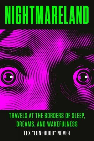 Nightmareland: Travels At The Borders Of Sleep, Dreams, And Wakefulness