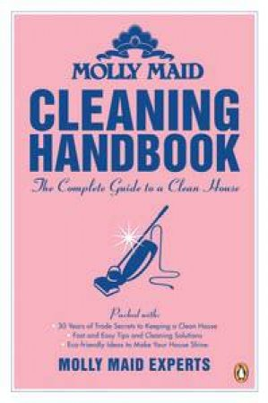 Molly Maid Cleaning Handbook: The Complete Guide to a Clean House by Molly Maid Experts