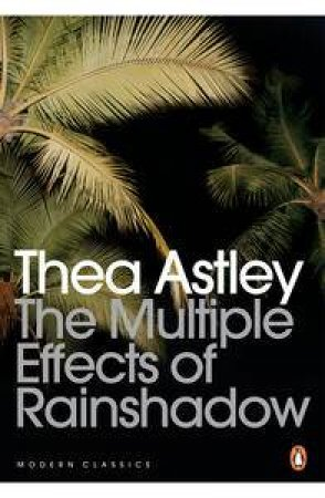 Modern Classics: The Multiple Effects of Rainshadow by Thea Astley