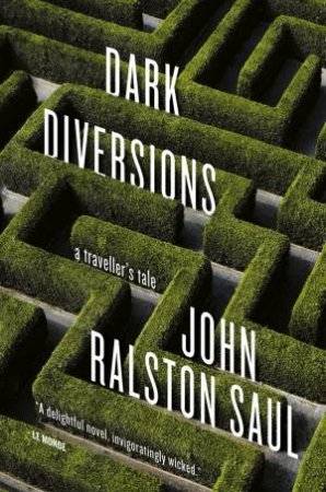 Dark Diversions: A Traveller's Tale by John Ralston Saul