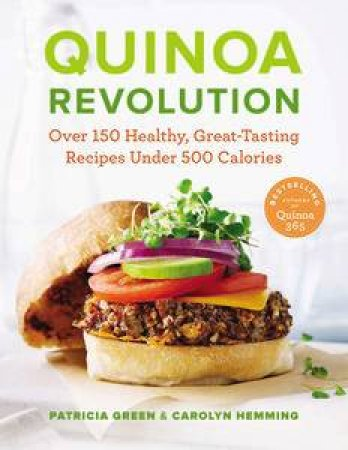 Quinoa Revolution: Over 150 Healthy, Great-Tasting Recipes Under 500 Calories by Patricia Green & Carolyn Hemming