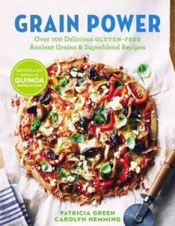 Grain Power: Over 100 Delicious Gluten-Free Ancient Grains & Superblend Recipes by Patricia & Hemming Carolyn Green