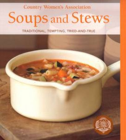Country Women's Association Soups And Stews by Various