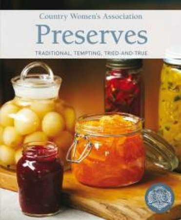 CWA Preserves: Traditional, Tempting, Tried-But-True by Country Women's Associations