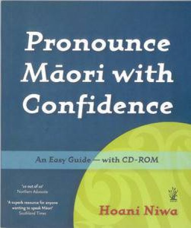Pronounce Maori with Confidence: An Easy Guide plus CD-ROM by Hoana Niwa
