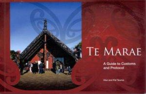 Te Marae: A Guide to Customs and Protocol by Hiwi Tauroa & Pat Tauroa
