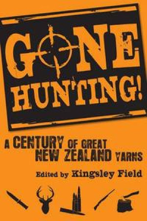 Gone Hunting! A Century of Great New Zealand Yarns by Various