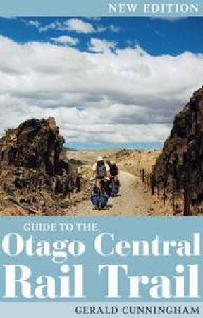 Guide to the Otago Central Rail Trail by Gerald Cunningham