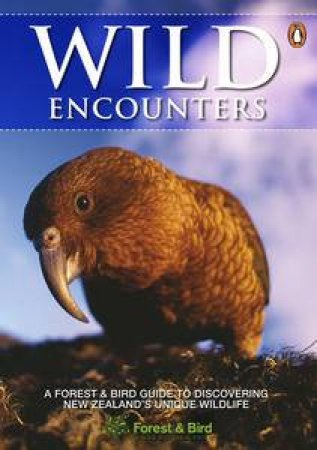 Wild Encounters: A Forest and Bird Guide to Discovering New Zealand's Unique Wildlife by Various