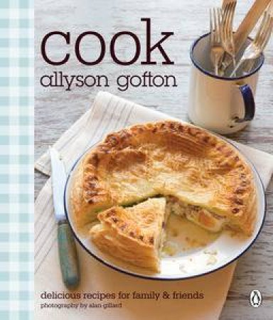 Cook: Delicious Recipes for Family and Friends by Allyson Gofton