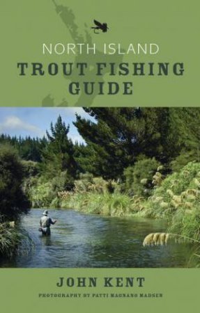 North Island Trout Fishing Guide by John Kent