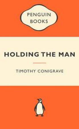 Popular Penguins: Holding The Man by Timothy Conigrave