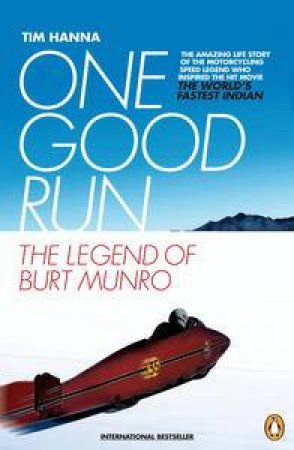 One Good Run: The Legend of Burt Munro by Tim Hanna