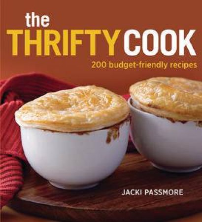 The Thrifty Cook: 200 Budget-Friendly Recipes by Jacki Passmore