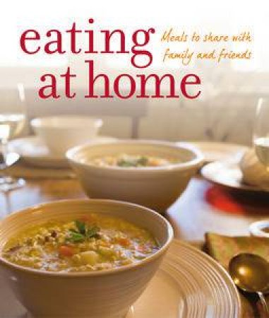 Eating at Home: Meals To Share With Family And Friends by Anon
