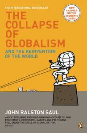 Collapse of Globalism: And the Reinvention of the World by John Ralston Saul