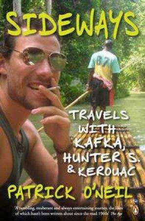 Sideways: Travels with Kafka, Hunters's and Kerouac by Patrick O'Neil
