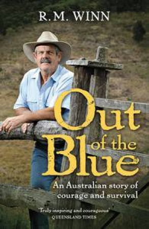 Out of the Blue: An Australian Story Of Courage And Survival by R M Winn
