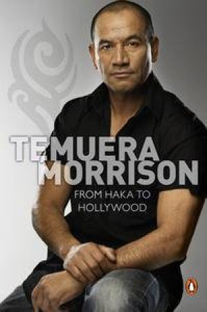Temuera Morrison: From Haka to Hollywood by Paul Little