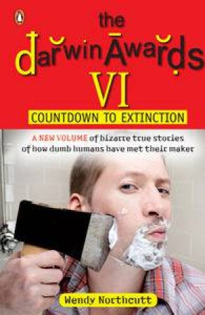 The Darwin Awards VI; Countdown To Extinction by Wendy Northcutt
