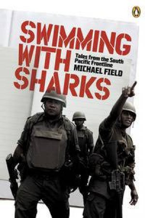 Swimming with Sharks: Tales from the South Pacific Frontline by Michael Field