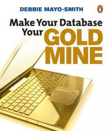 Make Your Database Your Goldmine by Debbie Mayo-Smith