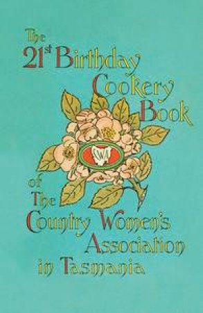 21st Birthday Cookery Book of The Country Women's Association in Tasmania by Various