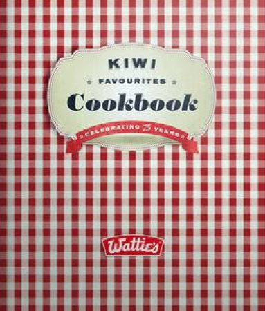 Kiwi Favourites Cookbook: Wattie's by Various