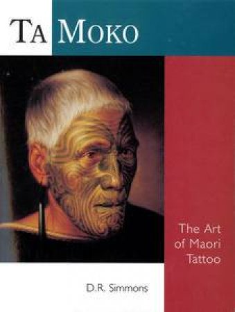Ta Moko: The Art of Maori Tattoo by D R Simmons