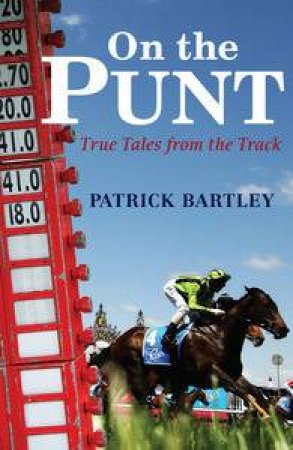 On the Punt: True Tales from the Track by Patrick Bartley
