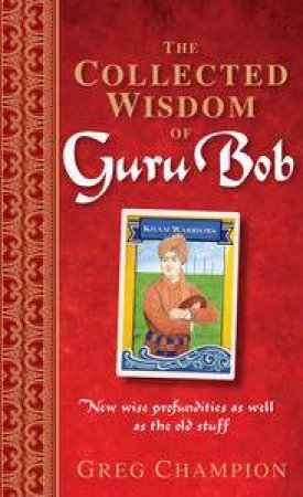 The Collected Wisdom of Guru Bob by Greg Champion