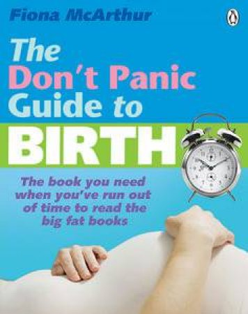 The Don't Panic Guide to Birth by Fiona McArthur