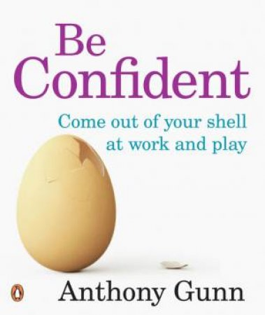 Be Confident! How to shine in work and social situations by Anthony Gunn