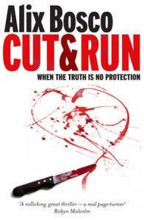 Cut and Run: When the Truth is No Protection by Alix Bosco