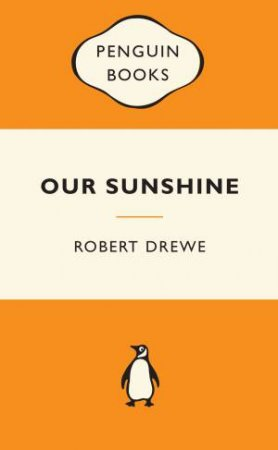 Popular Penguins: Our Sunshine by Robert Drewe