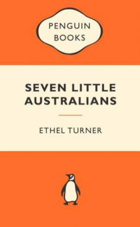 Popular Penguins: Seven Little Australians by Ethel Turner