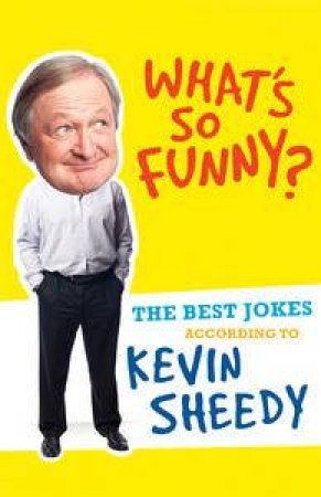 What's So Funny?: The Best Jokes According to Kevin Sheedy by Kevin Sheedy