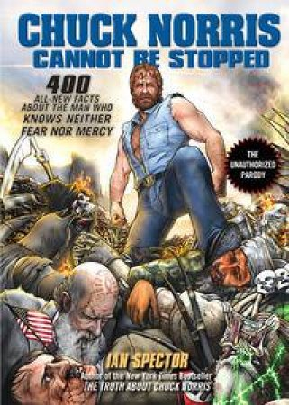 Chuck Norris Cannot Be Stopped by Ian Spector
