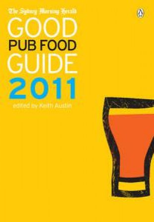 Sydney Morning Herald: The Good Pub Food Guide 2011 by Keith Austin