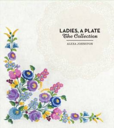Ladies, A Plate: The Collection by Alexa Johnston