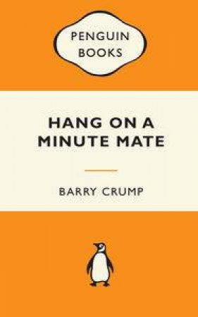 Popular Penguins: Hang On a Minute Mate by Barry Crump