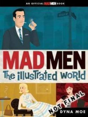 The Illustrated World of Mad Men by Dyna Moe