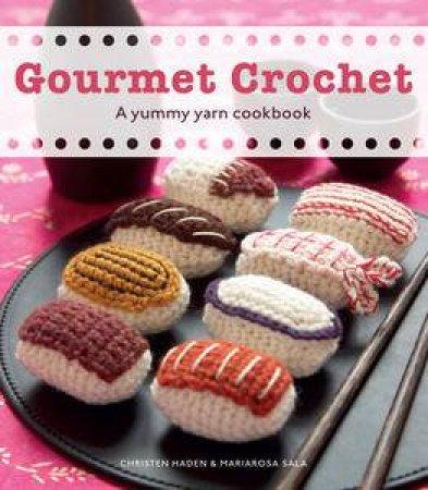 Gourmet Crochet by Christen Haden & Mariarosa Sala