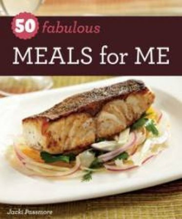 50 Fabulous Meals for Me by Jacki Passmore