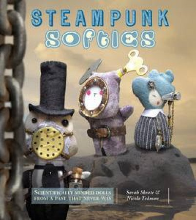 Steampunk Softies by Sarah & Tedman Nicola Skeate