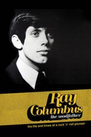 Ray Columbus - The Modfather: Life And Times Of  A Rock 'N' Roll Pioneer by Ray Columbus