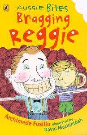 Aussie Bites: Bragging Reggie by Archimede Fusillo